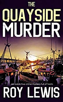 THE QUAYSIDE MURDER an addictive crime mystery full of twists (Eric Ward Mystery Book 3) by [LEWIS, ROY]
