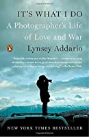It's What I Do: A Photographer's Life of Love and War【洋書】 [並行輸入品]