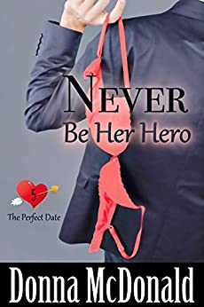Never Be Her Hero (The Perfect Date Book 5) by [McDonald, Donna]