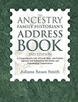 The Ancestry Family Historian's Address Book: A Comprehensive List of Local, State, and Federal Agencies and Institutions and Ethnic and Genealogical Organizations