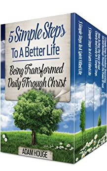5 Simple Steps To A Better Life: Being Transformed Daily Through Christ (4 Books In 1 Box Set) by [Houge, Adam]