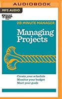 Managing Projects: Create Your Schedule, Monitor Your Budget, Meet Your Goals (HBR 20 Minute Manager)