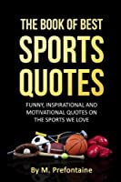The Book Of Best Sports Quotes: Funny inspirational and motivation quotes on the sports we love [並行輸入品]