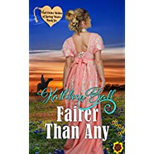 Fairer Than Any: Christian Mail-Order Bride Series (Mail Order Brides of Spring Water Book 6)