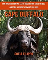 Cape Buffalo: Fun and Fascinating Facts and Photos About These Amazing & Unique Animals for Kids