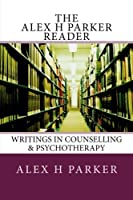 The Alex H Parker Reader: Writings in Counselling & Psychotherapy [並行輸入品]