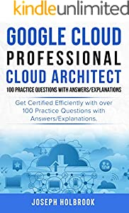 Google Cloud Professional Architect Practice Exams: 100 Practice Questions with Answers/Explanations (Google Cloud Cert Guides Book 1) (English Edition)