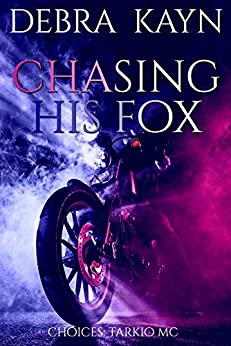 Chasing His Fox (Choices: Tarkio MC Book 1) by [Kayn, Debra]