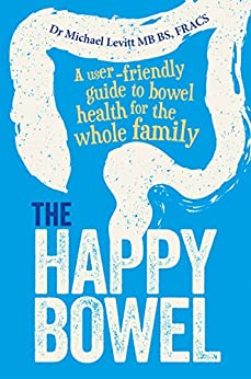The Happy Bowel: A user-friendly guide to bowel health for the whole family by [Levitt, Michael]