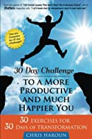 30 Day Challenge to a More Productive and Much Happier You: Can You Complete the 30 Day Challenge?