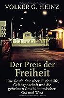 Der Preis der Freiheit: Eine Geschichte ueber Fluchthilfe, Gefangenschaft und die geheimen Geschaefte zwischen Ost und West