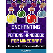 Minecraft: Enchanting and Potions Guide: Master the Art of Enchanting in Minecraft (Unofficial Minecraft Guide) (MineGuides)