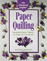 Paper Quilling: Beautiful Paper Filigree to Make in a Weekend (The Weekend Crafter Series)