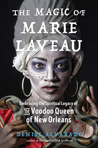 The Magic of Marie Laveau: Embracing the Spiritual Legacy of the Voodoo Queen of New Orleans (English Edition)
