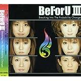 BeForU III~Breaking Into The probability Changes~(DVD付)