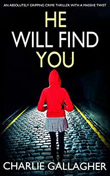 HE WILL FIND YOU an absolutely gripping crime thriller with a massive twist (Detective Maddie Ives Book 3) by [GALLAGHER, CHARLIE]