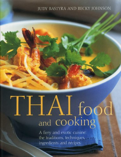 Download Thai Food and Cooking: A fiery and exotic cuisine: the traditions, techniques, ingredients and recipes 1843099411