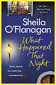 What Happened That Night: A page-turning read by the No. 1 Bestselling author by [O'Flanagan, Sheila]