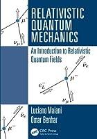 Relativistic Quantum Mechanics: An Introduction to Relativistic Quantum Fields by Luciano Maiani Omar Benhar(2015-12-05)