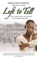 Left to Tell: One Woman's Story of Surviving the Rwandan Genocide