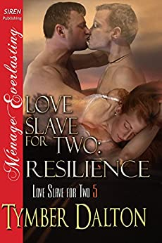 Love Slave for Two: Resilience [Love Slave for Two 5] (Siren Publishing Menage Everlasting) by [Dalton, Tymber]