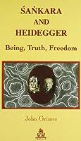 Sankara and Heidegger: Being, Truth, Freedom