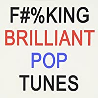 Fucking Brilliant Pop Tunes