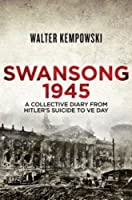 Swansong 1945: A Collective Diary from Hitler's Last Birthday to VE Day