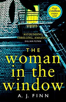 The Woman in the Window: The Top Ten Sunday Times bestselling debut crime thriller everyone is talking about! by [Finn, A. J.]