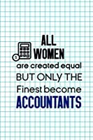 All Women Are Created Equal But Only The Finest Become Accountants: Accountant Notebook Journal Composition Blank Lined Diary Notepad 120 Pages Paperback Squares