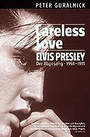 Peter Guralnick: Elvis Presley - Careless Love (Der Abgesang 1958-1977)