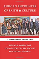 AFRICAN ENCOUNTER OF FAITH & CULTURE: Ritual & Symbol for Young People in Tiv Society of Central Nigeria