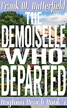 The Demoiselle Who Departed (Daytona Beach Book 4) by [Butterfield, Frank W.]