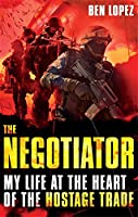 The Negotiator: My Life at the Heart of the Hostage Trade. Ben Lopez