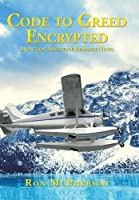 Code to Greed Encrypted: An Action Adventure Romance Novel