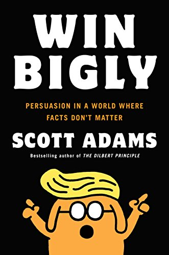 Win bigly persuasion in a world where facts dont matter ebook win bigly persuasion in a world where facts dont matter by adams fandeluxe Choice Image
