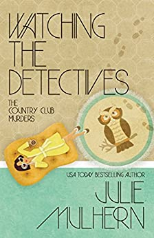[Mulhern, Julie]のWatching the Detectives (The Country Club Murders Book 5) (English Edition)