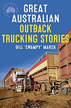 Great Australian Outback Trucking Stories (Great Australian Stories) by [Marsh, Bill]