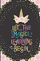 Let The Magical Learning Begin: Composition Notebook  Activity Books diaries Girl Unicon Cute positive quotes for school or work as gifts or for yourself