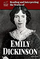 Reading and Interpreting the Works of Emily Dickinson (Lit Crit Guides)