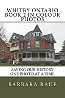 Whitby Ontario Book 2 in Colour Photos: Saving Our History One Photo at a Time (Cruising Ontario)
