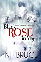 Black Rose in May: Based on a Real Love Story