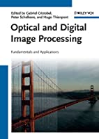 Optical and Digital Image Processing: Fundamentals and Applications