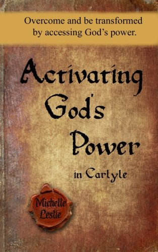 Activating God's Power in Carlyle (Feminine Version): Overcome and Be Transformed by Accessing God's Power.