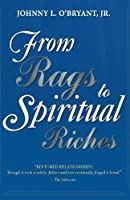From Rags to Spiritual Riches by Johnny L O'Bryant Jr