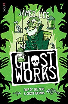 GHOSTWORKS 7: Ship of the Dead & Ghost Islands by [Lee, James]