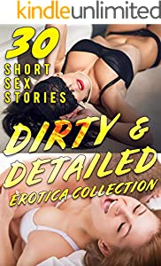 DIRTY AND DETAILED : 30 SHORT EROTICA SEX STORIES FOR ADULTS COLLECTION (English Edition)