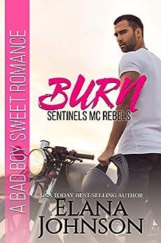 Burn: A Bad Boy Sweet Romance (Sentinels MC Rebels Book 1) by [Johnson, Elana]