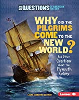 Why Did the Pilgrims Come to the New World?: And Other Questions About the Plymouth Colony (Six Questions of American History)