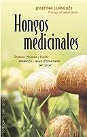 Hongos medicinales / Medicinal Mushrooms: Shiitake, Maitake Y Reishi: Prevencion Y Apoyo Al Tratamiento Del Cancer (Coleccion Salud y Vida Natural)